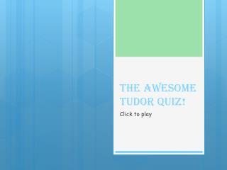 The awesome Tudor Quiz!