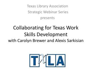 Collaborating for Texas Work Skills Development with Carolyn Brewer and Alexis  Sarkisian