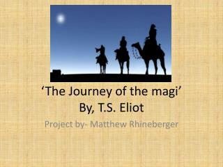 'The Journey of the magi' By, T.S. Eliot