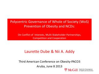 Laurette Dube & Nii A. Addy Third American Conference on Obesity-PACO3 Aruba, June 8 2013