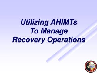 Utilizing AHIMTs To Manage Recovery Operations