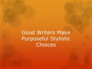 Good Writers Make Purposeful Stylistic Choices