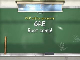 PUP office presents GRE  Boot camp!