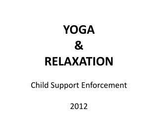 YOGA & RELAXATION Child  Support  Enforcement 2012