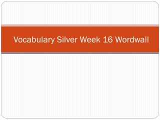 Vocabulary Silver  Week  16  Wordwall
