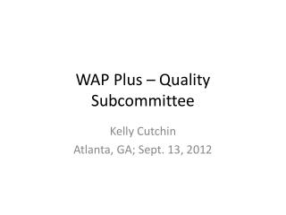 WAP Plus – Quality Subcommittee