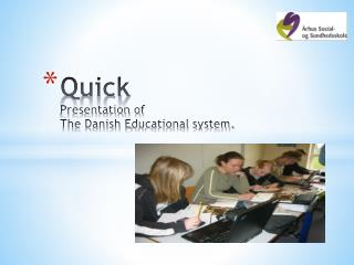 Quick P resentation of  The Danish  E ducational  system.