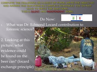 Do  Now: What was Dr. Edmond Locard contribution to forensic science? 2. Looking at this