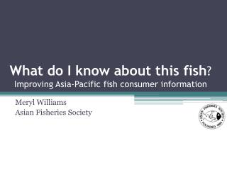 What do I know about this fish ?  Improving Asia-Pacific fish consumer information