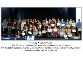 Coaching Program 2011-12 The 6 th  Annual Celebration took place at Laurentian University when