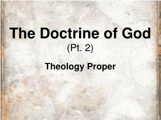 The Doctrine of God  (Pt. 2) Theology Proper