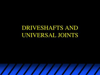 DRIVESHAFTS AND UNIVERSAL JOINTS