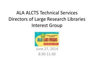 ALA ALCTS Technical Services Directors of Large Research Libraries Interest Group