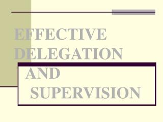 EFFECTIVE DELEGATION AND SUPERVISION