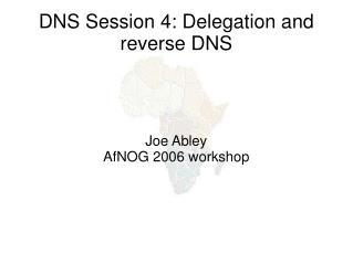 DNS Session 4: Delegation and reverse DNS