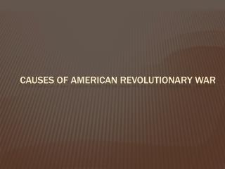 Causes of American Revolutionary War
