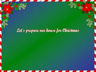 Let's  prepare our house for Christmas