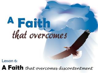 Lesson 6: A Faith  that overcomes discontentment