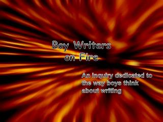 Boy Writers on Fire