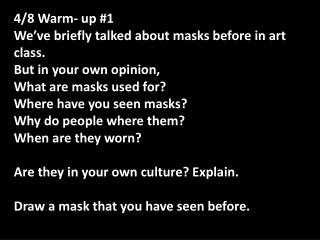 4/8 Warm- up #1 We've briefly talked about masks before in art class.  But in your own opinion,