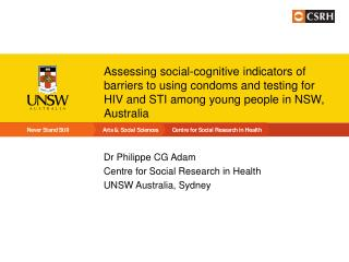 Dr Philippe CG Adam Centre for Social Research in Health UNSW Australia, Sydney