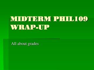 MIDTERM PHIL109 WRAP-UP