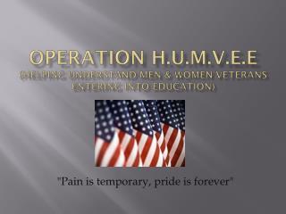 Operation H.U.M.V.E.E (Helping Understand Men & Women Veterans Entering Into Education)