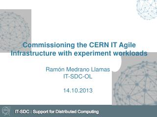 Commissioning the CERN IT Agile Infrastructure with experiment workloads