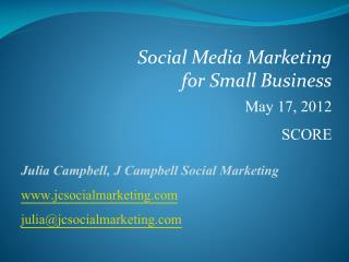 Social Media Marketing  for Small Business May 17, 2012 SCORE