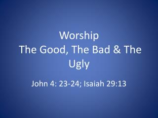 Worship  The Good, The Bad & The Ugly