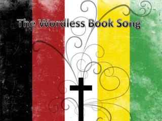 The Wordless Book Song
