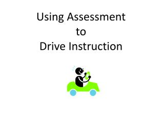 Using Assessment t o Drive Instruction