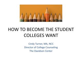 HOW TO BECOME THE STUDENT COLLEGES WANT