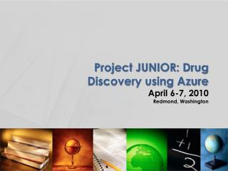 Project JUNIOR: Drug Discovery using Azure April 6-7, 2010 Redmond, Washington