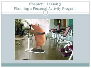 Chapter 4 Lesson  3  Planning  a Personal Activity Program