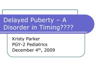 Delayed Puberty – A Disorder in Timing????