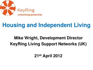Housing and Independent  Living Mike Wright, Development Director