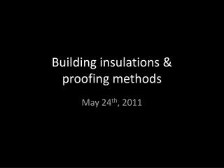 Building insulations  & proofing  methods