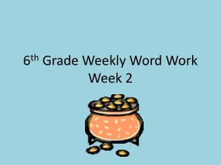 6 th  Grade Weekly Word Work Week 2
