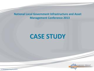 National Local Government Infrastructure and Asset Management Conference 2013 CASE STUDY