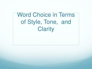 Word Choice in Terms of Style, Tone,  and Clarity
