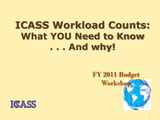 ICASS Workload Counts:   What YOU Need to Know . . . And why!