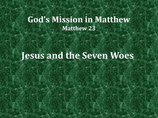 God's Mission in Matthew Matthew 23