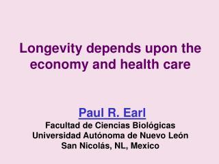 Longevity depends upon the economy and health care Paul R. Earl Facultad de Ciencias Biológicas Universidad Autónoma de