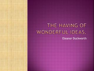The Having of Wonderful Ideas.