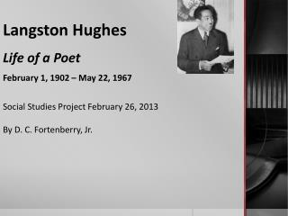 Langston  Hughes Life of a Poet February 1 , 1902 –  May  22, 1967