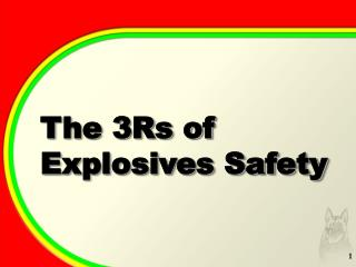The  3Rs of Explosives Safety