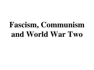 Fascism, Communism and World War Two