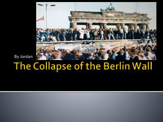 The Collapse of the Berlin Wall