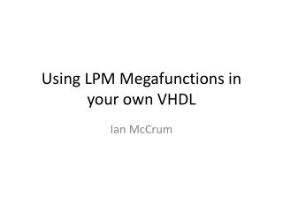 Using LPM  Megafunctions  in your own VHDL